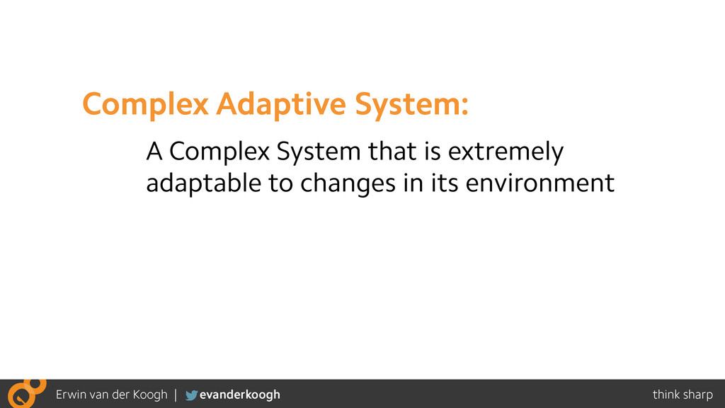 A Complex System that is extremely adaptable to...