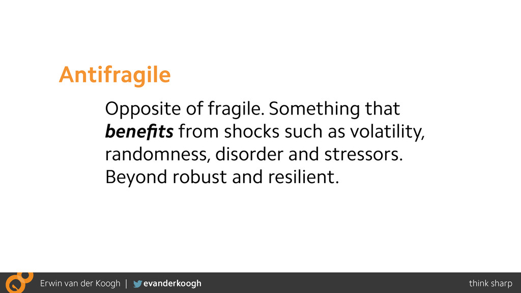 Opposite of fragile. Something that benefits fro...