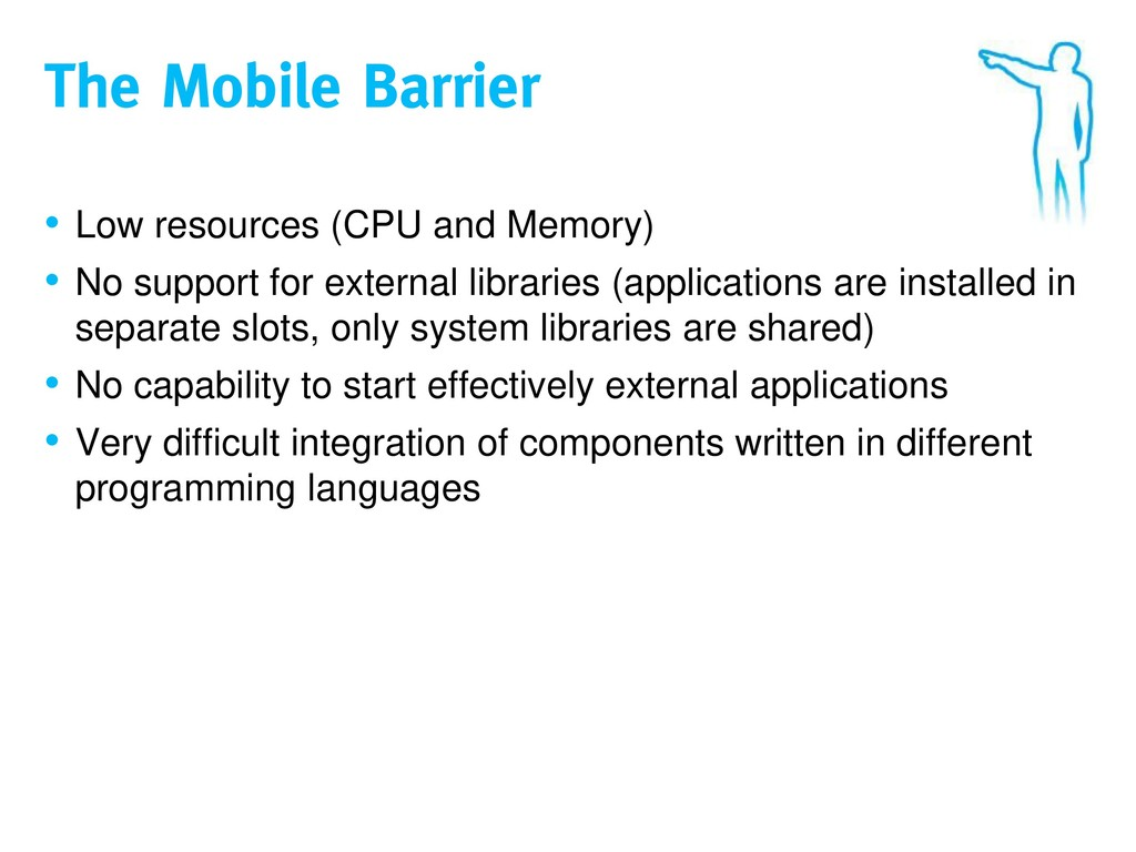 The Mobile Barrier • Low resources (CPU and Mem...