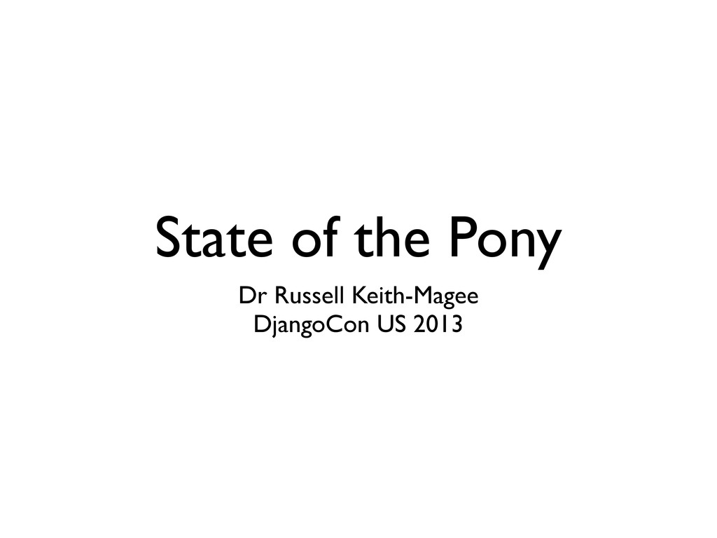 State of the Pony Dr Russell Keith-Magee Django...