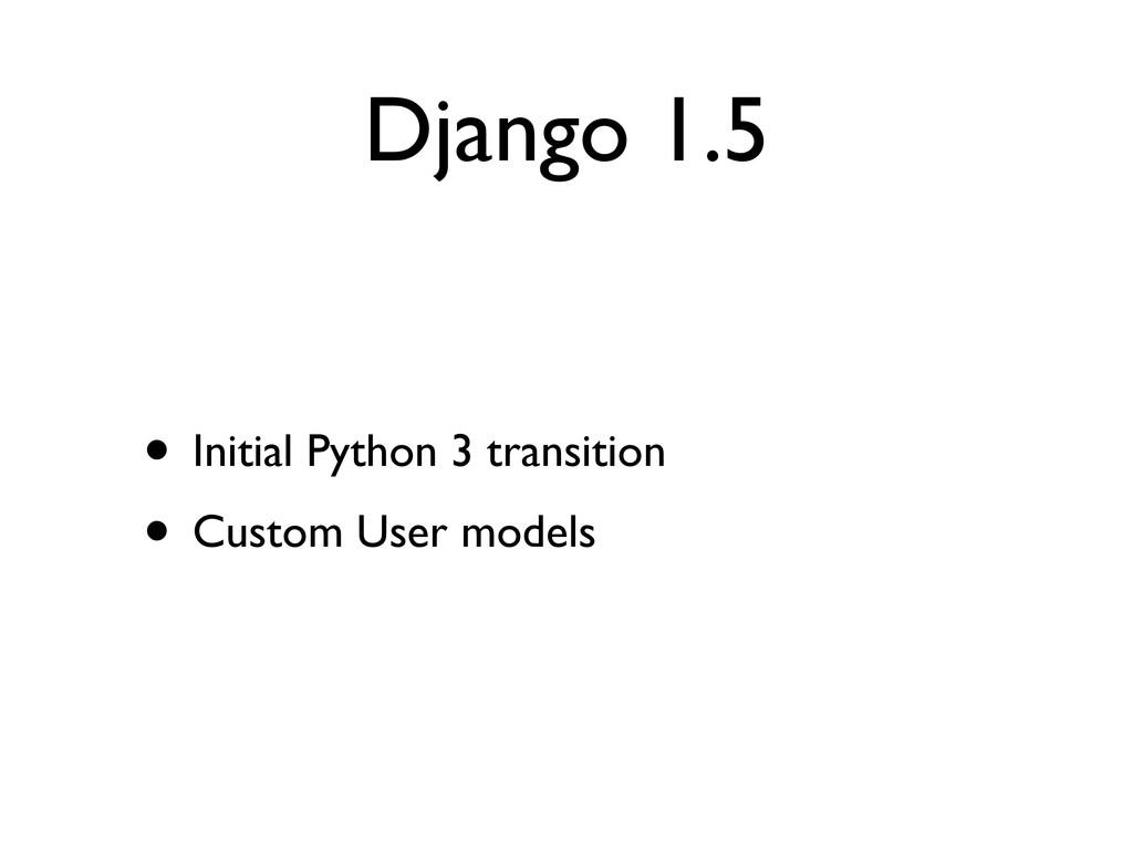Django 1.5 • Initial Python 3 transition • Cust...
