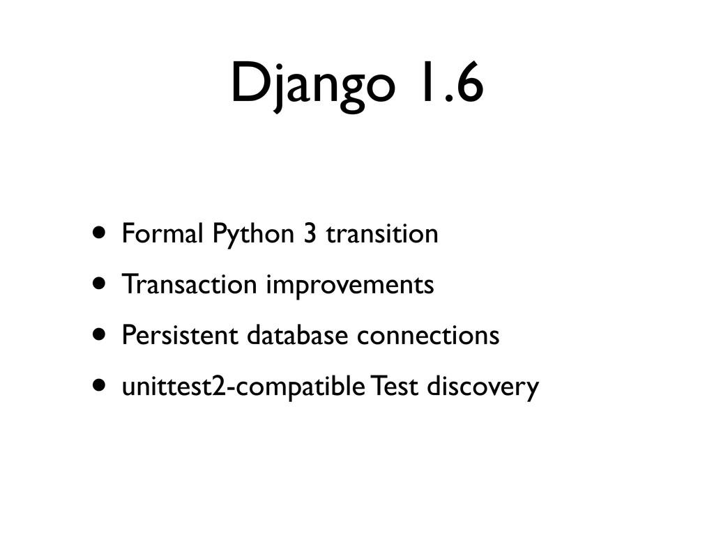 Django 1.6 • Formal Python 3 transition • Trans...