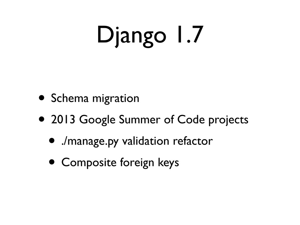 Django 1.7 • Schema migration • 2013 Google Sum...