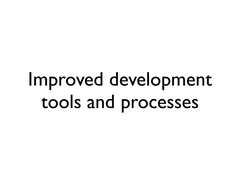 Improved development tools and processes