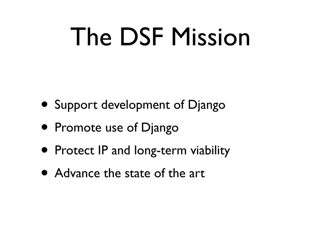 The DSF Mission • Support development of Django...