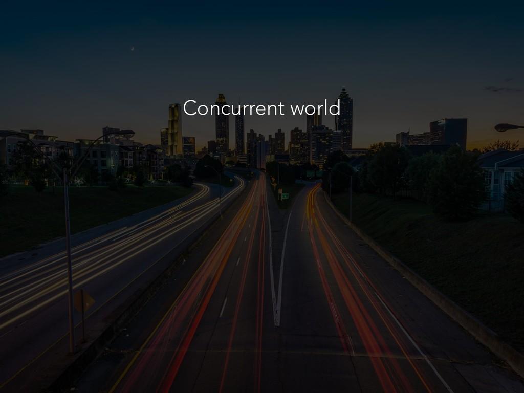 Concurrent world