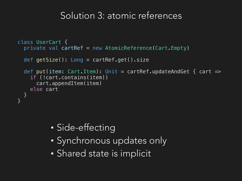 Solution 3: atomic references class UserCart { ...