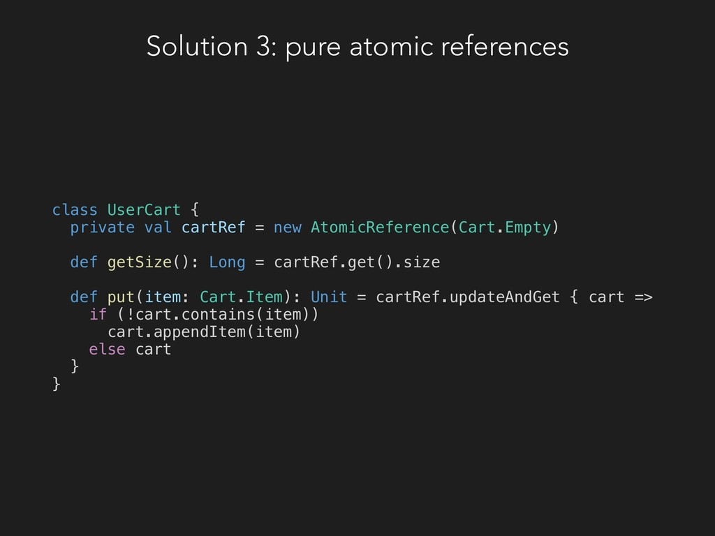Solution 3: pure atomic references class UserCa...