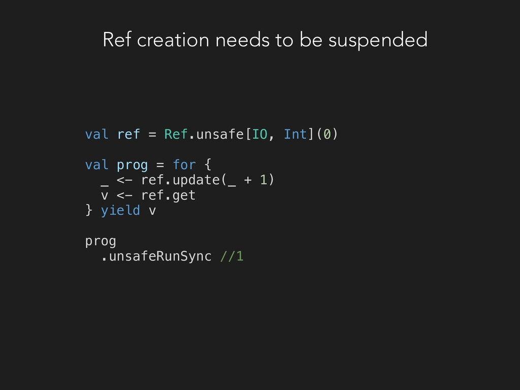 Ref creation needs to be suspended val ref = Re...