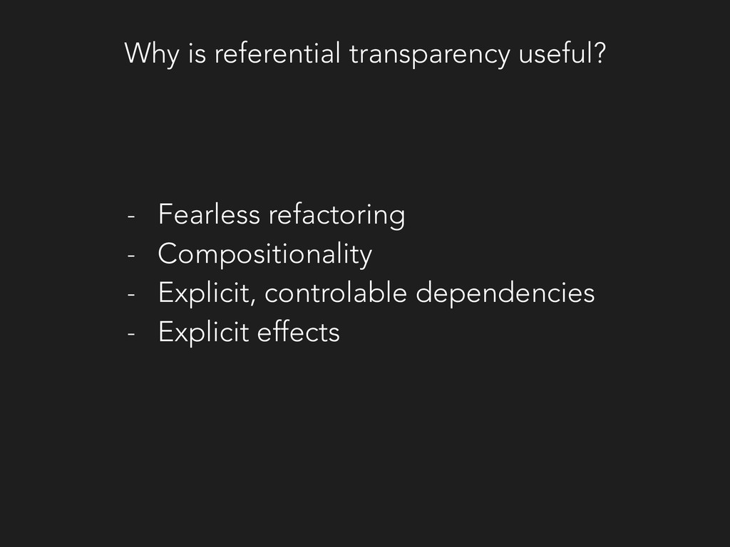 Why is referential transparency useful? - Fearl...