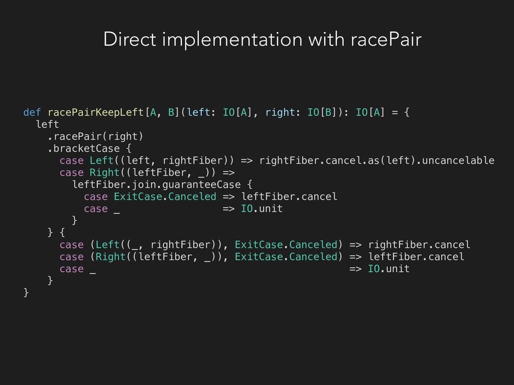 Direct implementation with racePair def racePai...