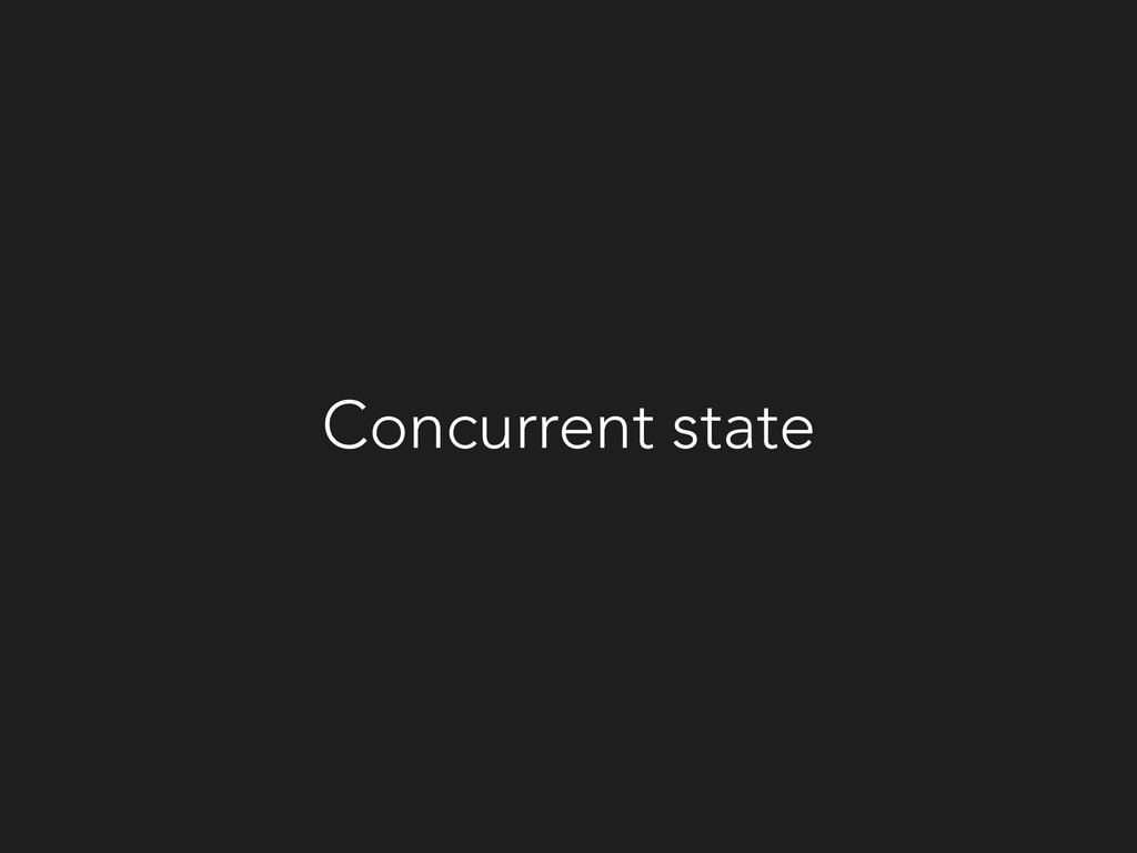 Concurrent state