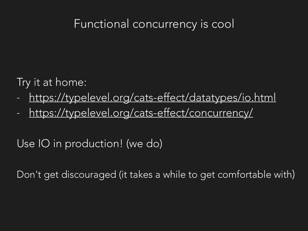 Functional concurrency is cool Try it at home: ...