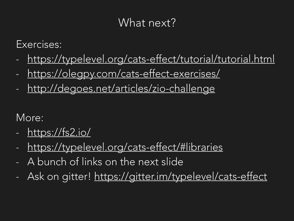 What next? Exercises: - https://typelevel.org/c...
