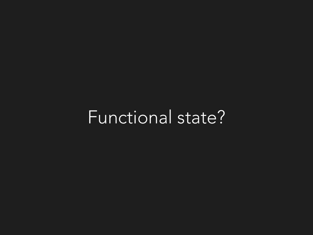 Functional state?