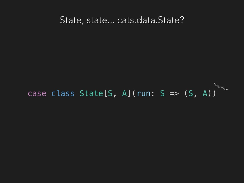 State, state... cats.data.State? case class Sta...