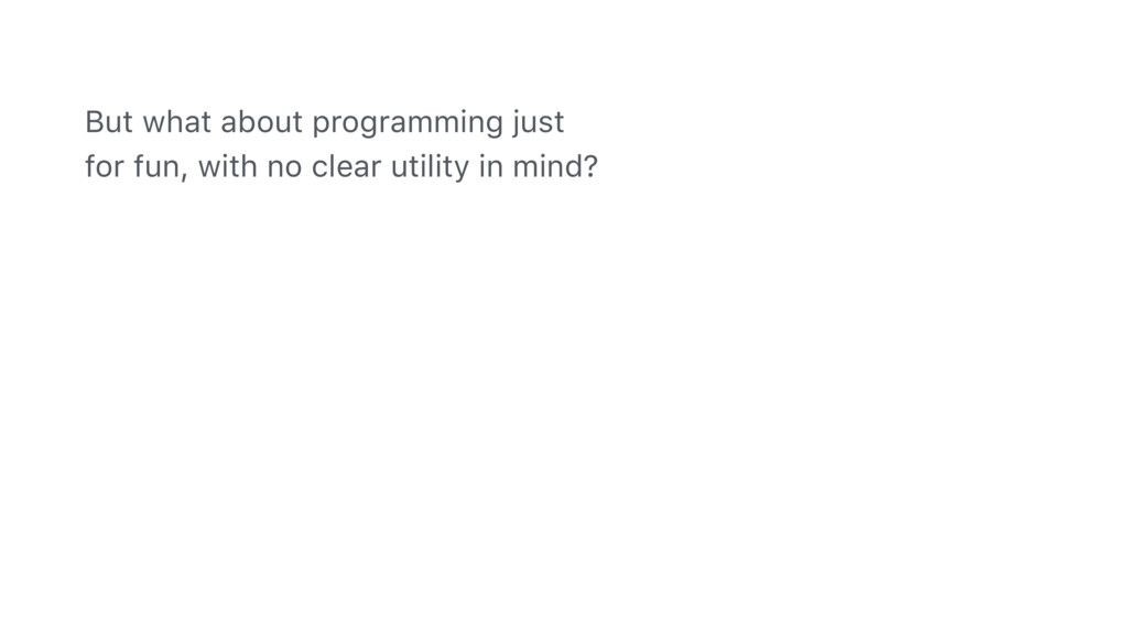 But what about programming just for fun, with n...