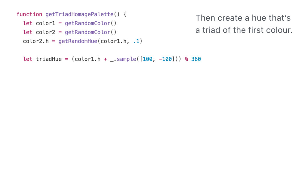 Then create a hue that's a triad of the first c...