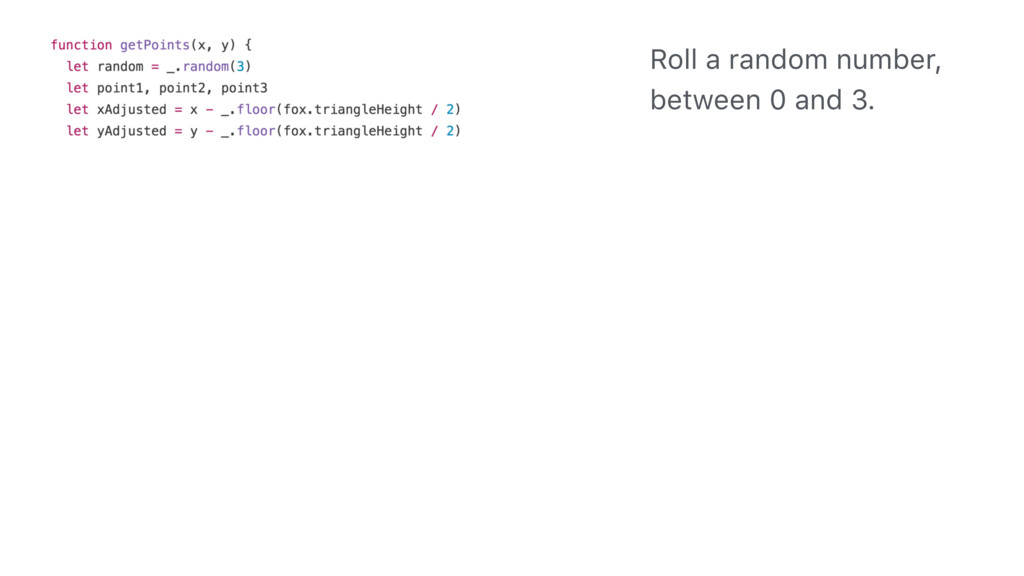 Roll a random number, between 0 and 3.