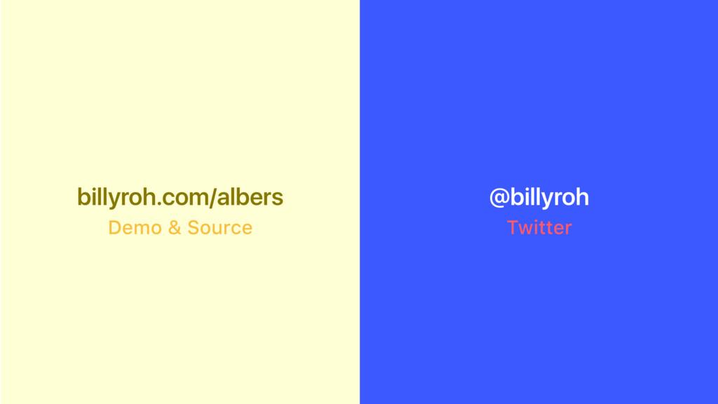 billyroh.com/albers Demo & Source Twitter @bill...