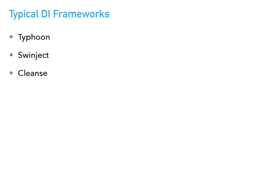 Typical DI Frameworks • Typhoon • Swinject • Cl...