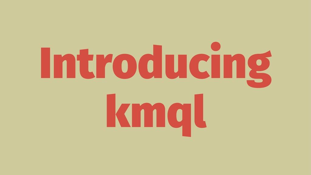 Introducing kmql