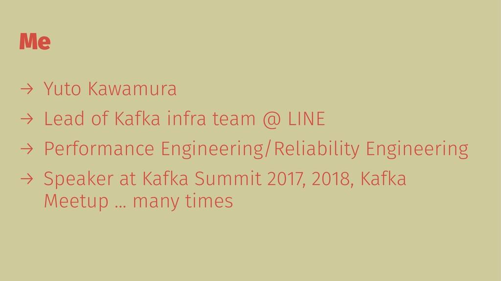 Me → Yuto Kawamura → Lead of Kafka infra team @...
