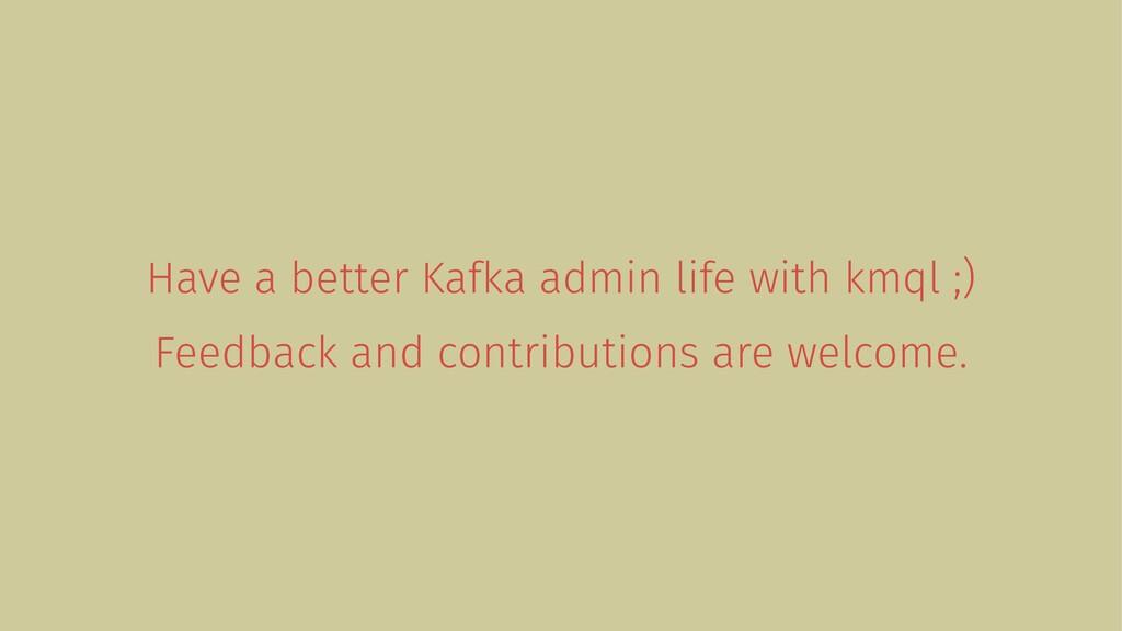 Have a better Kafka admin life with kmql ;) Fee...