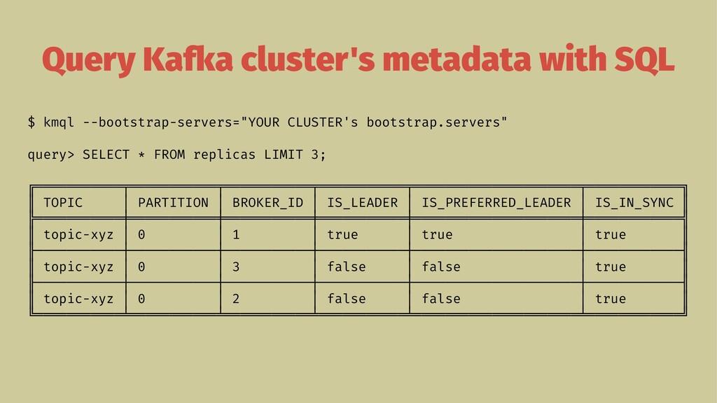 Query Kafka cluster's metadata with SQL $ kmql ...