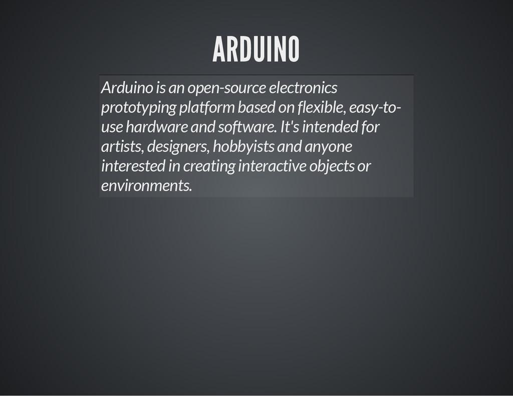 ARDUINO Arduino is an open-source electronics p...