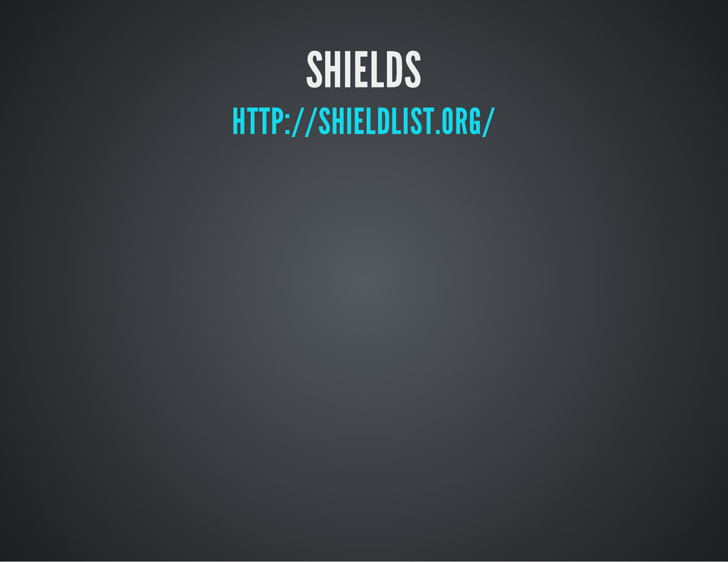 SHIELDS HTTP://SHIELDLIST.ORG/