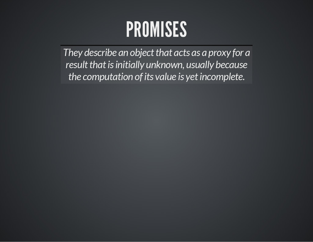 PROMISES They describe an object that acts as a...