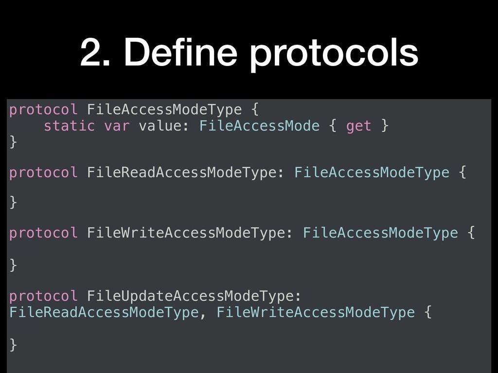 2. Define protocols protocol FileAccessModeType ...