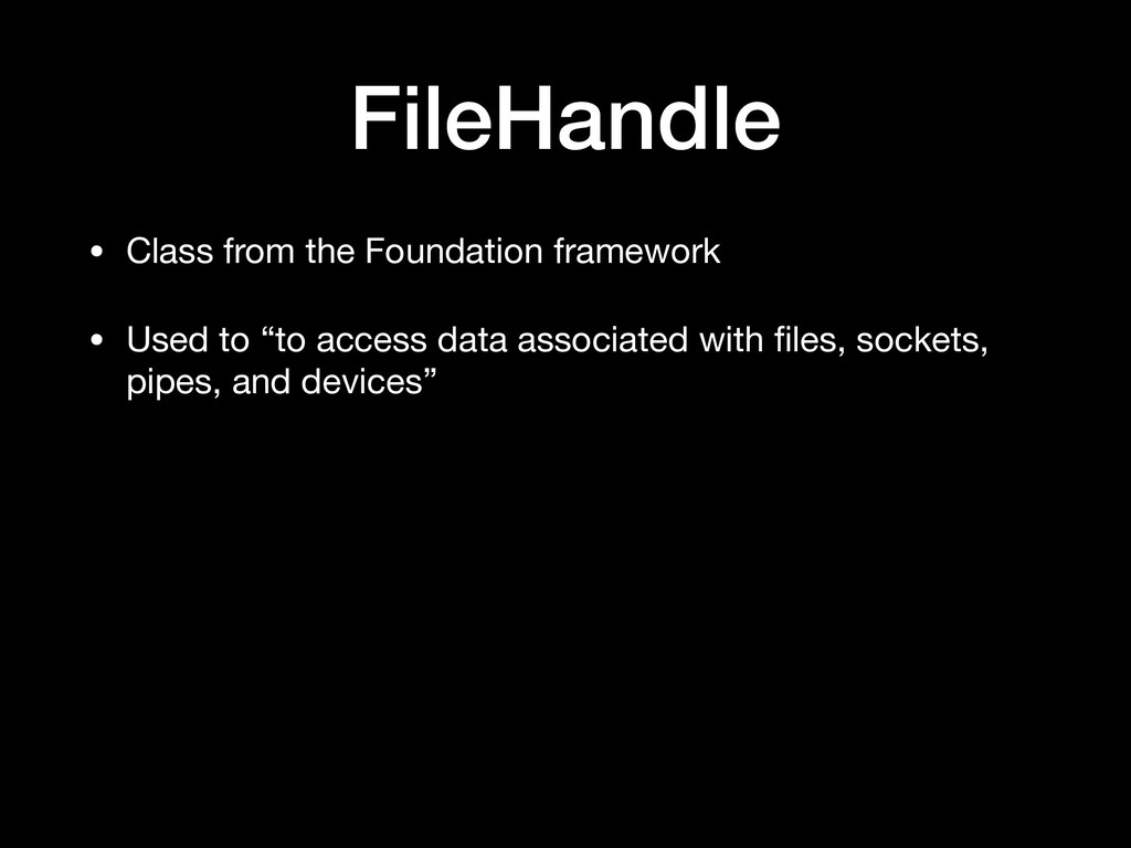 FileHandle • Class from the Foundation framewor...