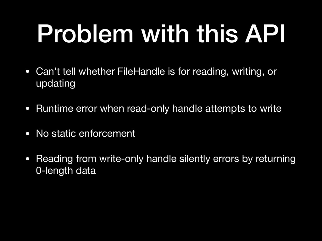 Problem with this API • Can't tell whether File...