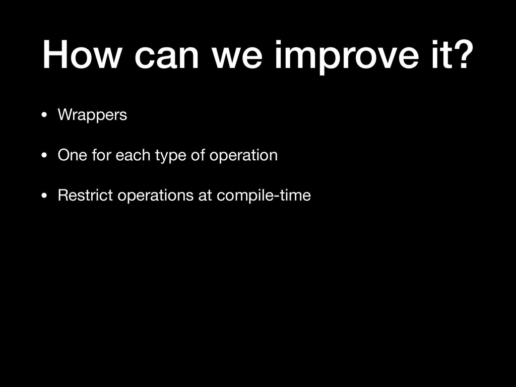 How can we improve it? • Wrappers  • One for ea...