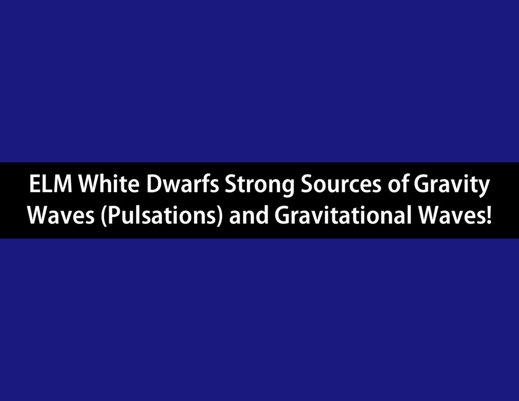 ELM White Dwarfs Strong Sources of Gravity Wave...