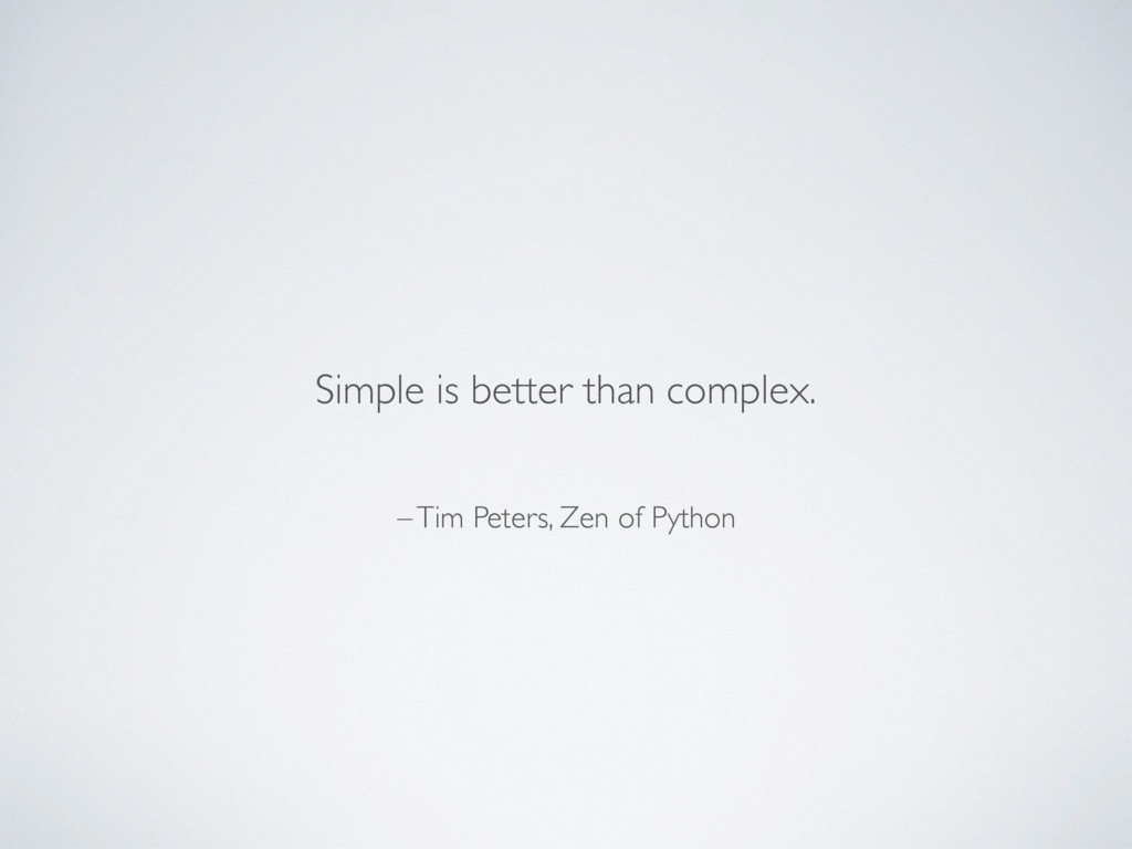 – Tim Peters, Zen of Python Simple is better th...