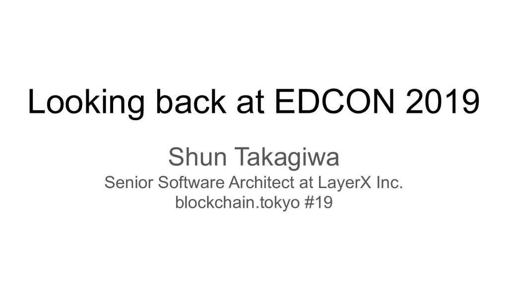 Looking back at EDCON 2019 Shun Takagiwa Senior...