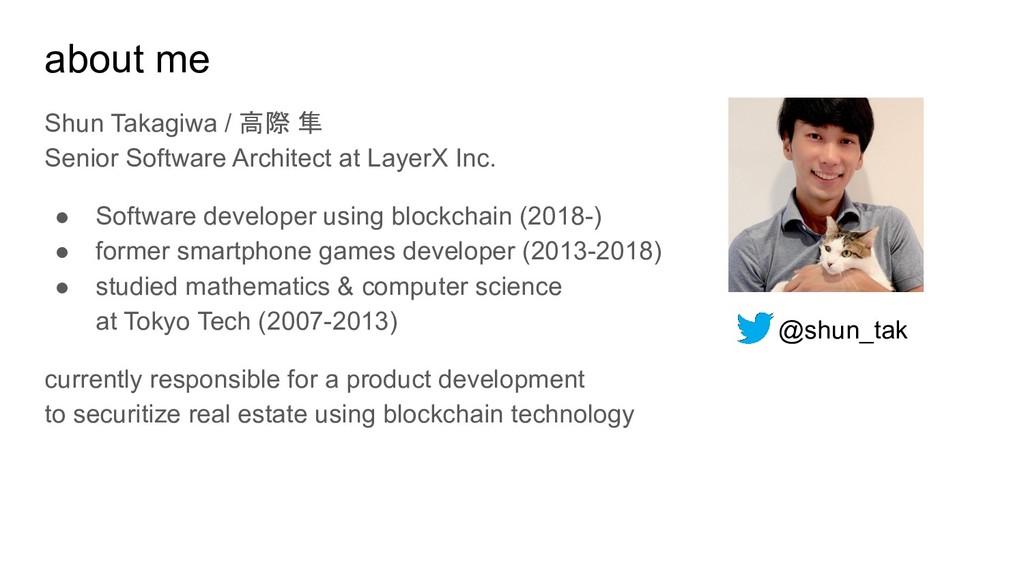 about me Shun Takagiwa / 高際 隼 Senior Software A...