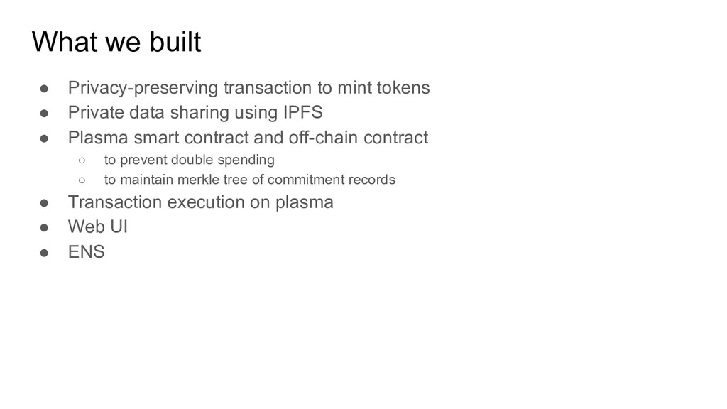 What we built ● Privacy-preserving transaction ...
