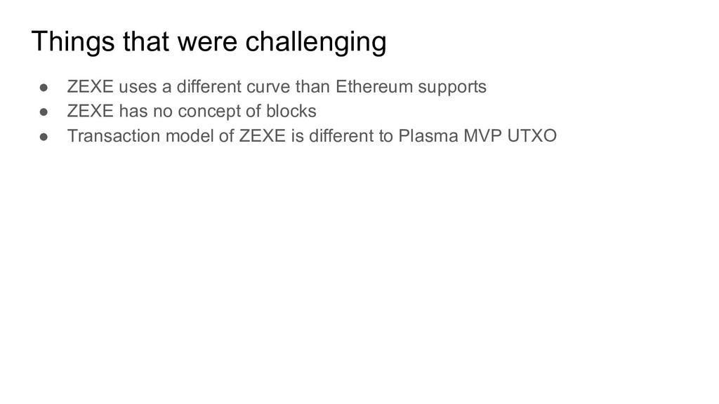 Things that were challenging ● ZEXE uses a diff...