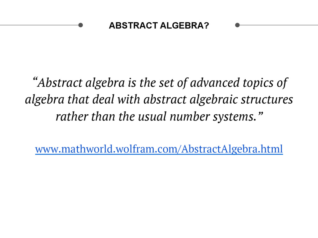 """ABSTRACT ALGEBRA? """"Abstract algebra is the set ..."""