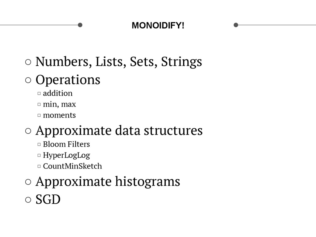 MONOIDIFY! ○ Numbers, Lists, Sets, Strings ○ ...