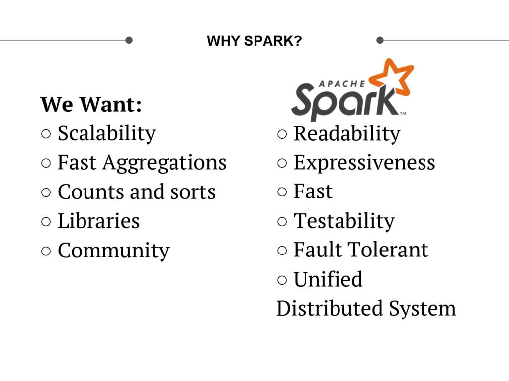 We Want: ○ Scalability ○ Fast Aggregations ○...