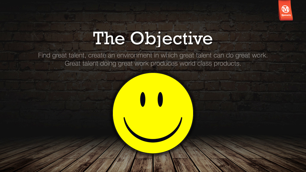 The Objective Find great talent, create an envi...