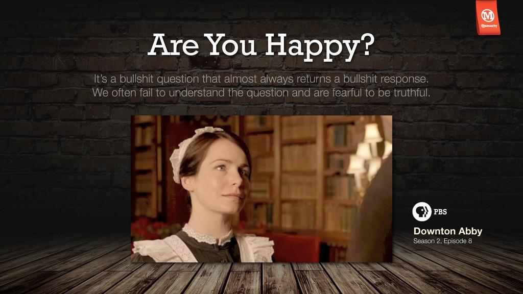 Are You Happy? Downton Abby Season 2, Episode 8...