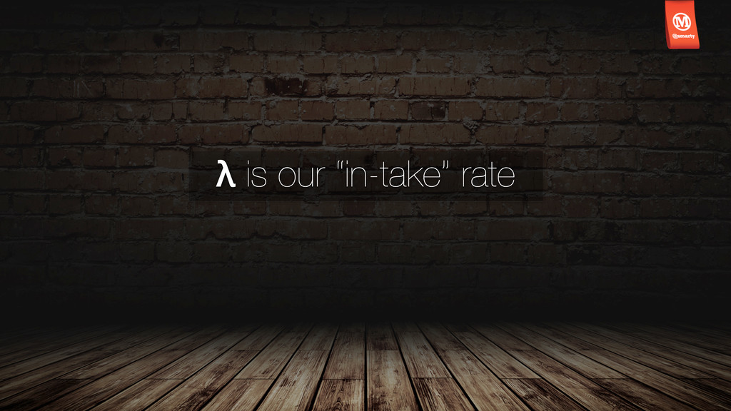 """λ is our """"in-take"""" rate"""