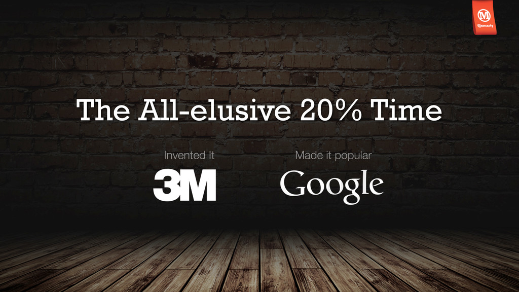 The All-elusive 20% Time Invented It Made it po...