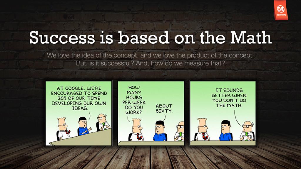 Success is based on the Math We love the idea o...